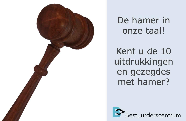 De hamer in onze taall - kent u de 10 uitdrukkingen en gezegdes met hamer - en weet u hoe vaak er dan een voorzittershamer bedoeld wordt